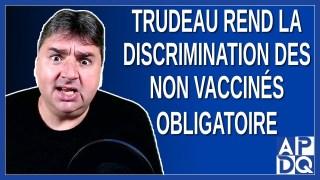 Trudeau rend la discrimination des non vaccinés obligatoire