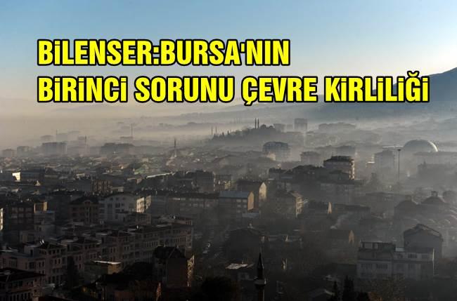 """Bilenser: """"Bursa'nın birinci sorunu ulaşım değil, çevre kirliliği"""""""