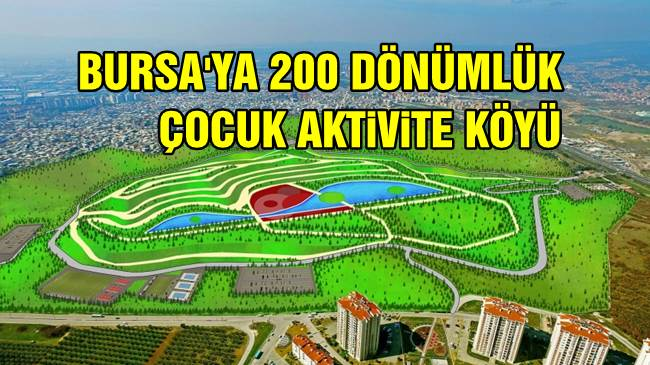 200 dönümlük Çocuk Aktivite Köyü Bursa'ya değer katacak