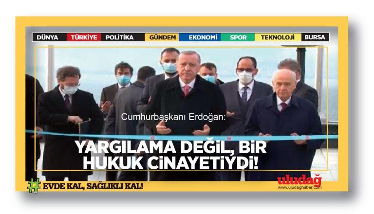 Cumhurbaşkanı Erdoğan: Burada yapılan iş yargılama değil, bir hukuk cinayetiydi