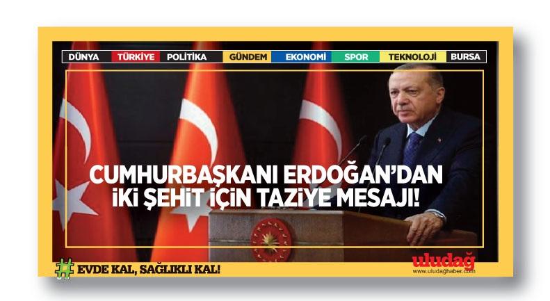 Cumhurbaşkanı Erdoğan'dan iki şehit için taziye mesajı