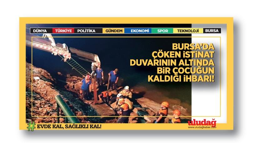 Bursa'da çöken istinat duvarının altında bir çocuğun kaldığı ihbarı