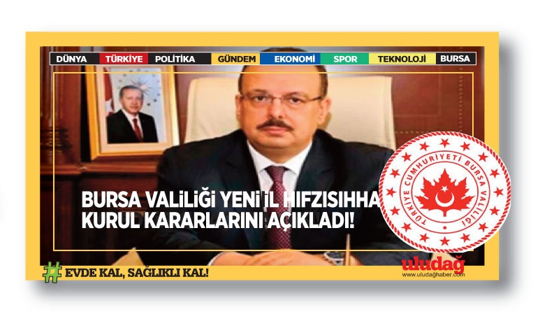 Bursa Valiliği, yeni İl Hıfzıssıhha Kurul Kararlarını açıkladı!