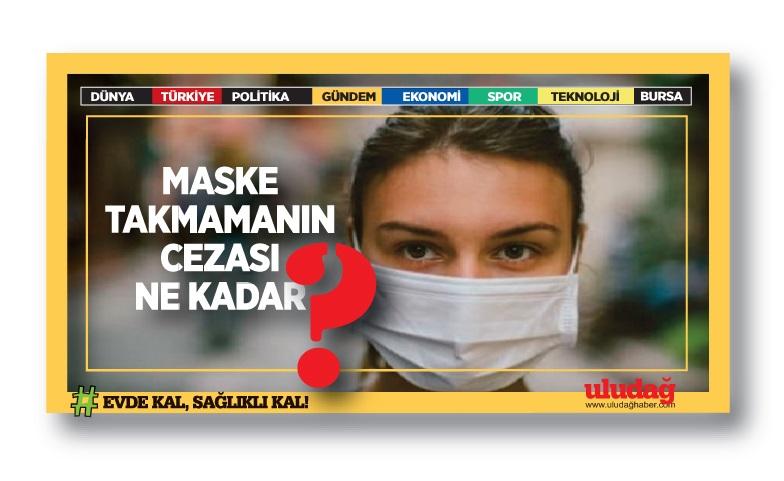 Maske takmamanın cezası ne kadar? (81 il valiliğine talimat)