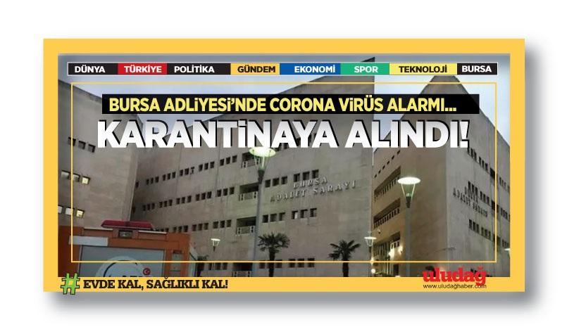 Bursa Adliyesi'nde korona virüs alarmı…Karantinaya alındı