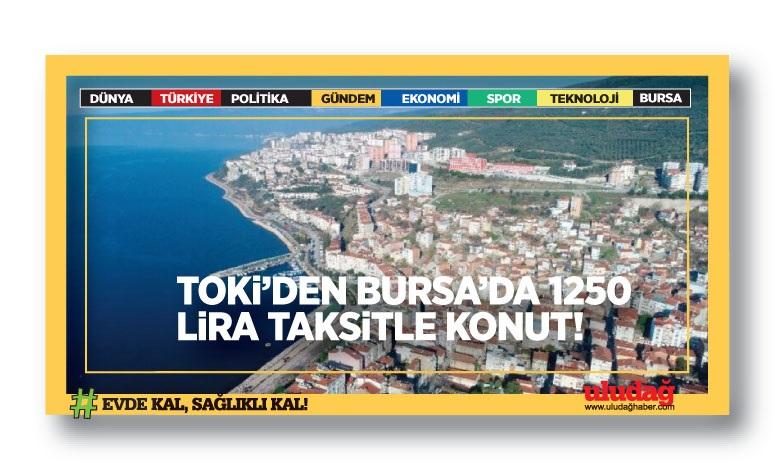 TOKİ'den Bursa'da 1250 lira taksitle konut…
