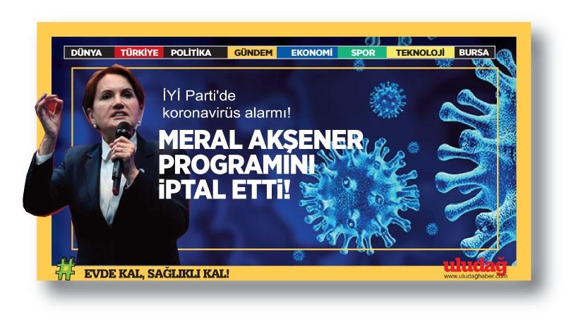 İYİ Parti'de koronavirüs alarmı! Akşener programını iptal etti