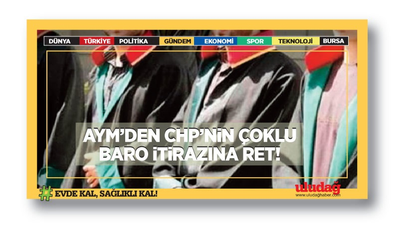 AYM'den CHP'nin çoklu baro itirazına ret!