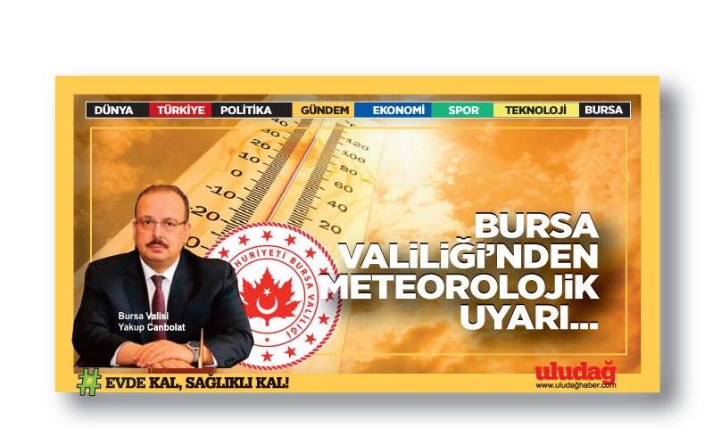 Bursa Valiliği'nden meteorolojik uyarı
