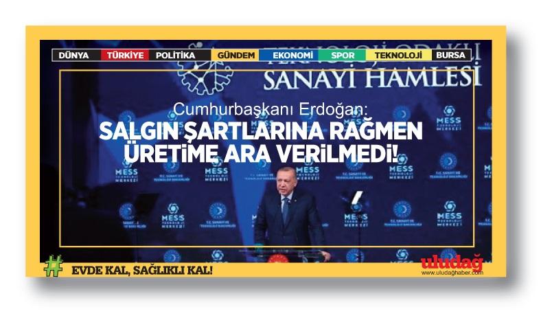 Cumhurbaşkanı Erdoğan: Salgın şartlarına rağmen üretime ara verilmedi