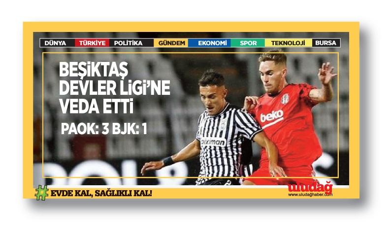 Kartal, devler Ligi'ne veda etti…PAOK- BJK 3-1
