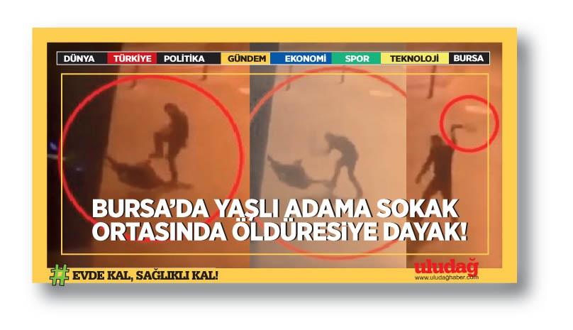 Bursa'da yaşlı adama öldüresiye dayak …