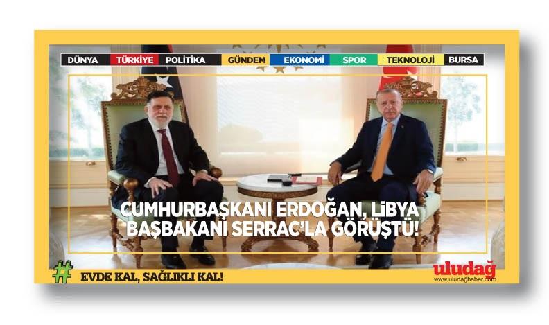 Cumhurbaşkanı Erdoğan, Libya Başbakanı Serrac'la görüştü