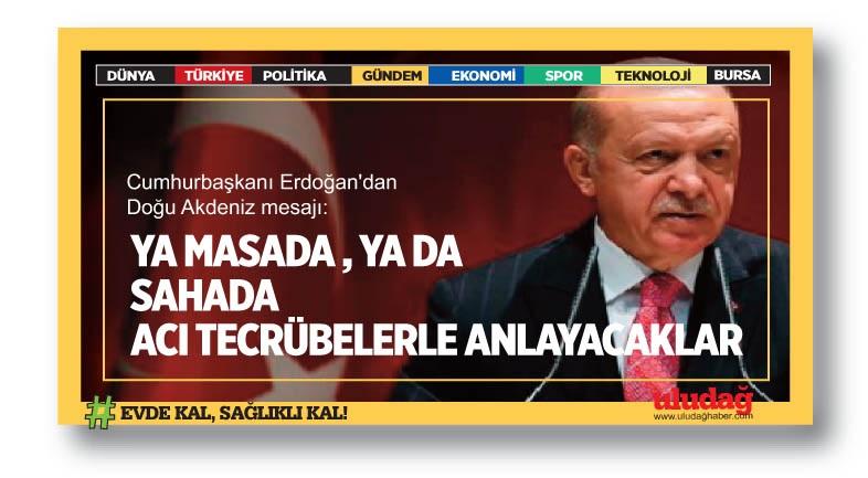 Cumhurbaşkanı Erdoğan: Ya masada ya da sahada acı tecrübelerle anlayacaklar