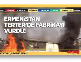 Ermenistan ordusu Terter'de fabrikayı vurdu