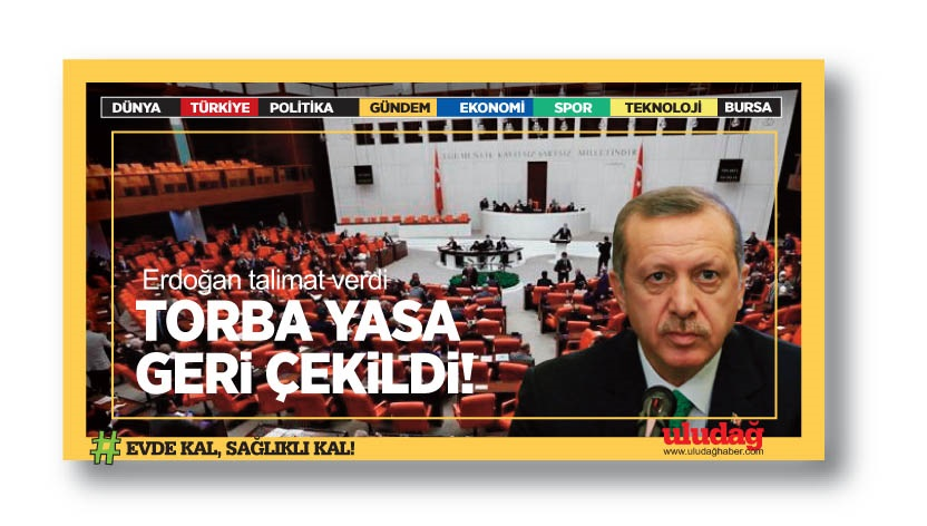 Erdoğan talimat verdi; Torba yasa geri çekildi