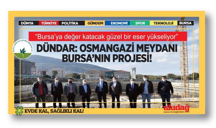 """""""Bursa için çok önemli bir proje"""""""