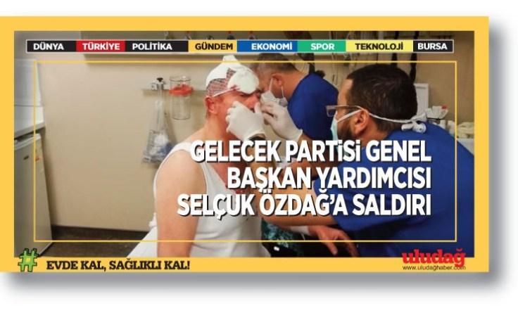 Gelecek Partisi Genel Başkan Yardımcısı Selçuk Özdağ'a saldırı