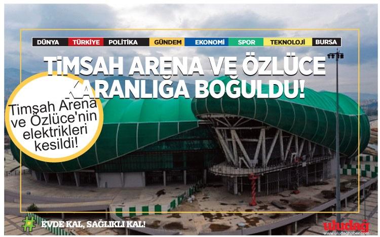 Timsah Arena ve Özlüce'nin elektrikleri kesildi!