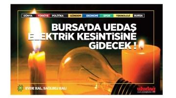 Bursa'da UEDAŞ kesintiye gidecek!