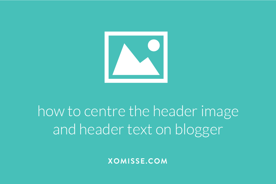 how to centre the header image and header text on blogger