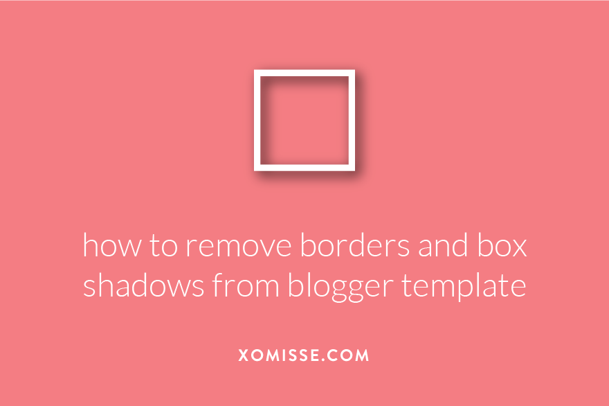 How to remove borders and box shadows from blogger template