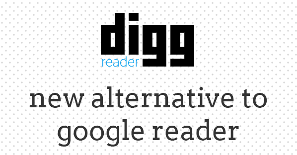 new digg reader an alternative to google reader