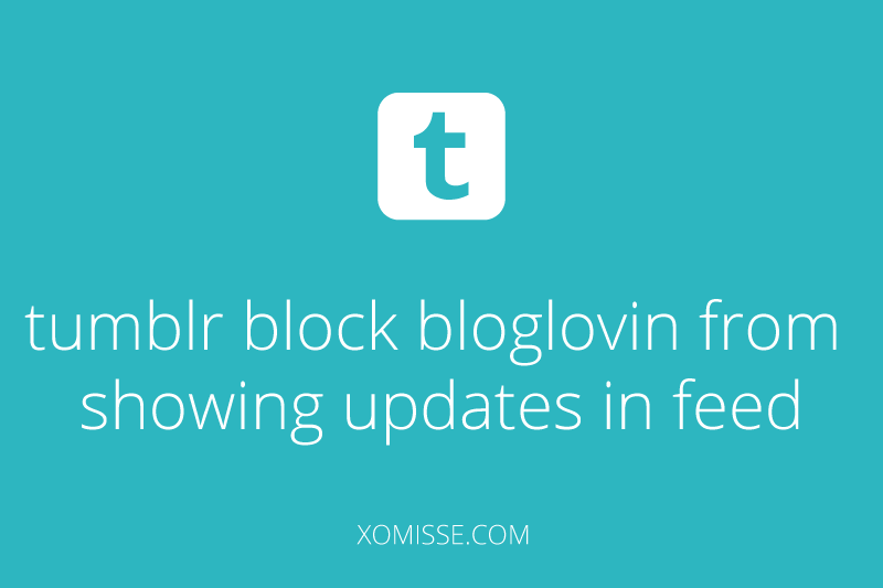 tumblr block bloglovin from showing updates in feed