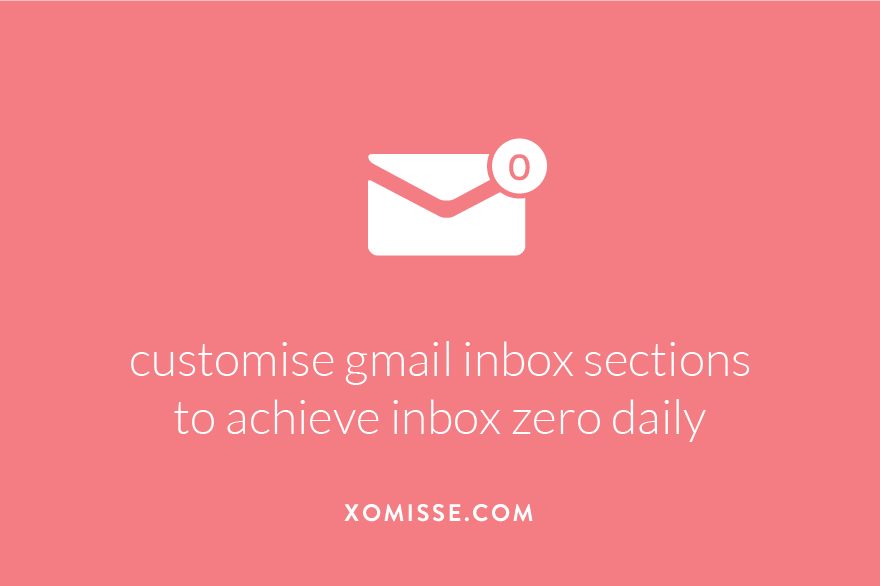 customise gmail inbox sections using this hack to be more organised with email and achieve inbox zero daily