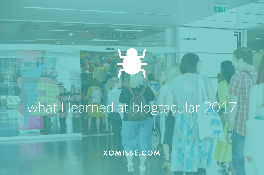 What I learned about blogging at the Blogtacular conference 2017 in London