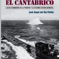 'TORPEDOS EN EL CANTÁBRICO', UN LIBRO SOBRE LA LUCHA SUBMARINA EN NUESTRA MAR DURANTE LAS GUERRAS MUNDIALES