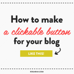 How to easily make a clickable button from XOSarah.com