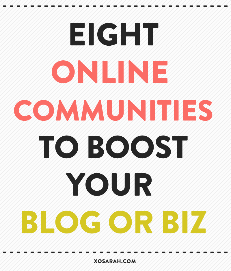 8 Online Communities to Boost Your Blog or Business // XOSarah.com