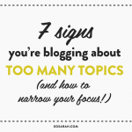 7 signs you're blogging about too many topics // XOSarah.com