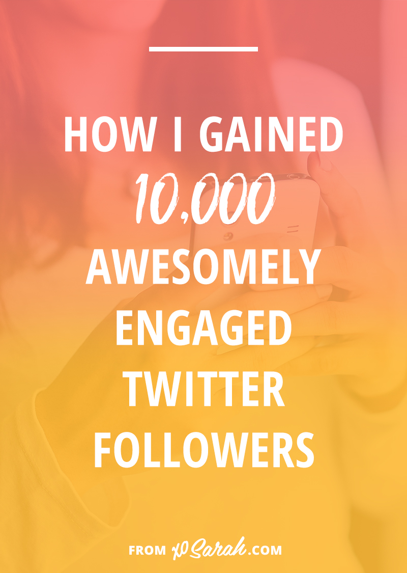 How I gained 10k awesomely engaged Twitter followers • XO Sarah