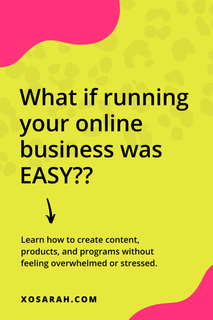 What if running your online business was EASY??What if running your online business was EASY?? Learn how to create content, products, and programs without feeling overwhelmed or stressed with XOSarah
