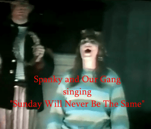 Spanky and Our Gang singing Sunday Will Never Be The Same""