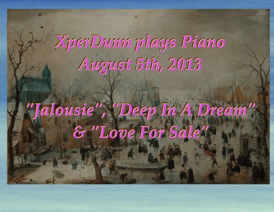 Three (3) Standard Songs XperDunn plays Piano August 5th, 2013