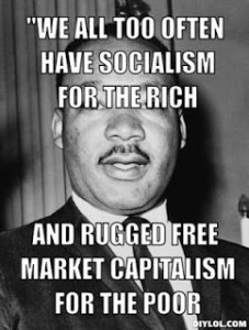 9b46f-mlk-meme-generator-we-all-too-often-have-socialism-for-the-rich-and-rugged-free-market-capitalism-for-the-poor-172b2e