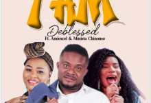 Photo of [Music] I Am – Deblessed Ft. Amiexcel & Minista Chinonso | @deblessed