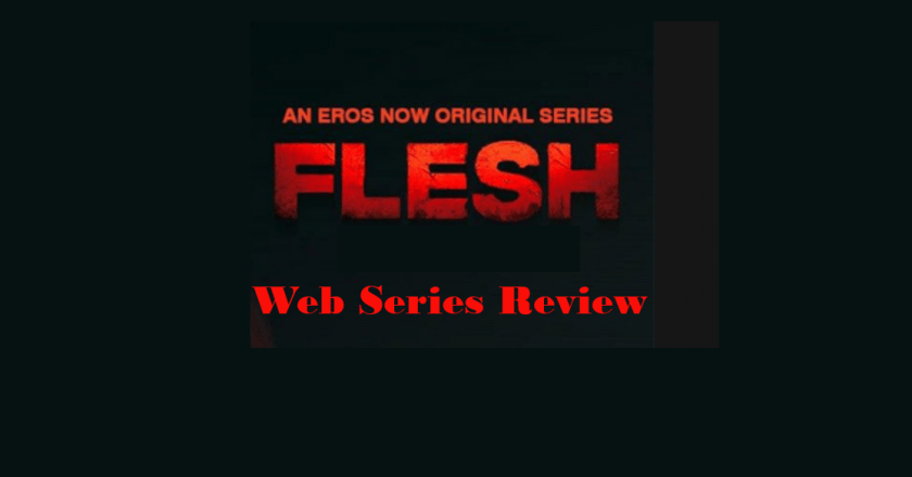 Flesh Web Series: Review, Cast, Storyline, and Rating