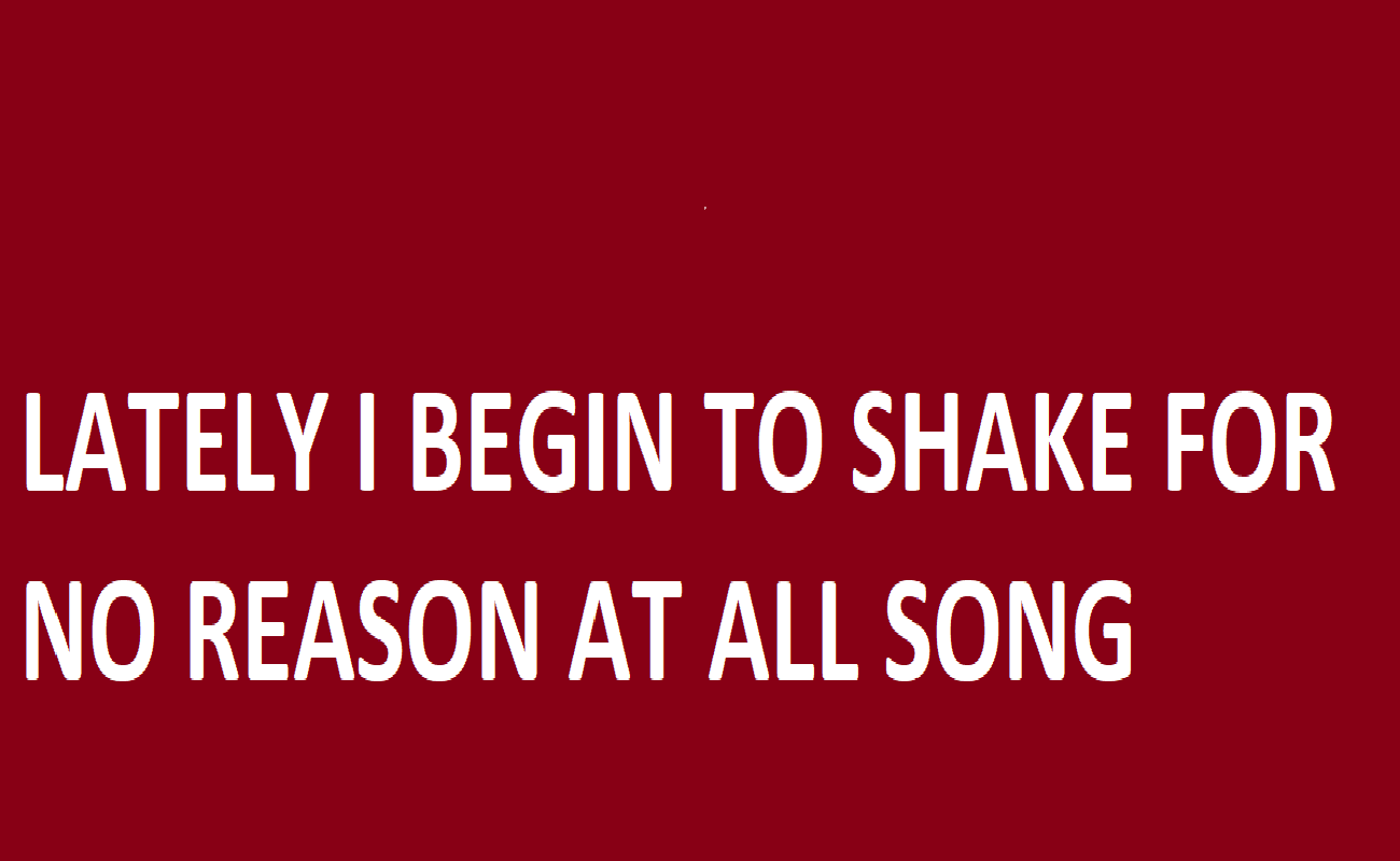 In letzter Zeit beginne ich ohne Grund zu zittern Song