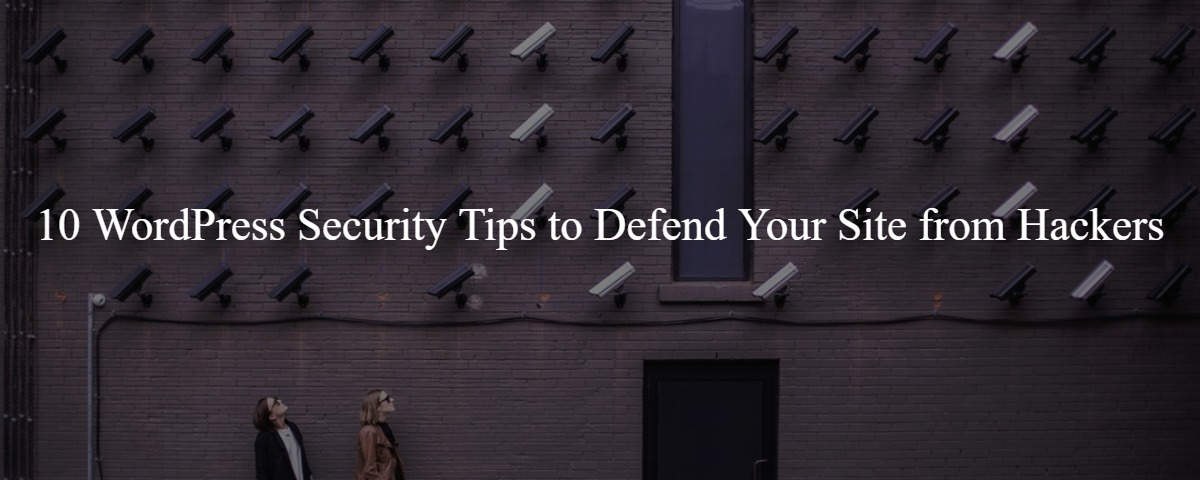 10 WordPress Security Tips to Defend Your Site from Hackers