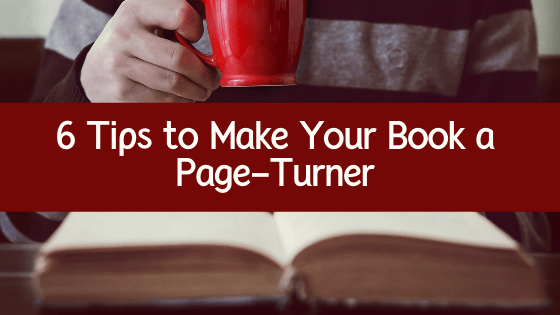 Ever read a book you just couldn't put down? Or stayed up way too late because you couldn't stop reading? Here are 6 tips to make your book a page-turner!