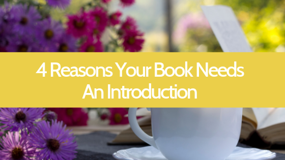 Does your book need an introduction? How do you write one? One of our editors breaks down 4 reasons why your book needs an introduction.