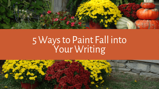 As we head into the beautiful season that is fall, we thought we'd revisit this post: 5 Ways to Paint Fall into Your Writing.