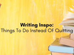 Writing Inspo: Things To Do Instead Of Quitting