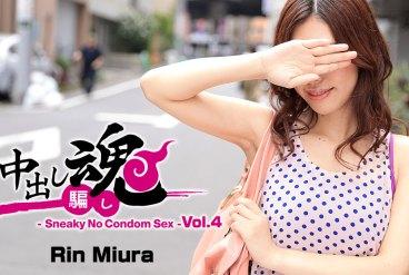 Rin Miura Creampie Prank -Sneaky No Condom Sex- Vol 4