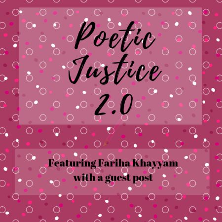 Poetic Justice Featuring Fariha Khayyam with a guest post