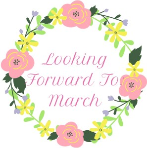 Looking Forward To March